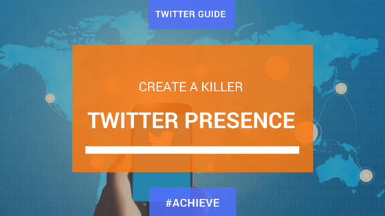 How to Create A Killer Twitter Presence
