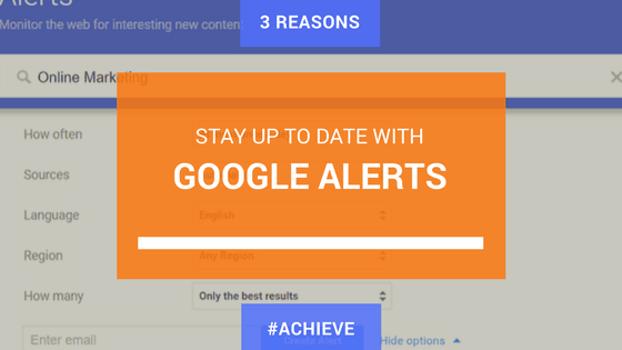 How to setup Google Alerts and Why